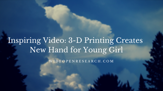 Inspiring Video- 3-D Printing Creates New Hand for Young Girl